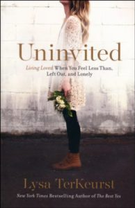 Uninvited: Living Loved When You Feel Less Than, Left Out, and Lonely, Lysa TerKeurst